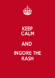 KEEP CALM AND  INGORE THE RASH - Personalised Poster large