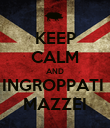 KEEP CALM AND INGROPPATI  MAZZEI - Personalised Poster large