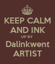 KEEP CALM AND INK UP BY  Dalinkwent ARTIST - Personalised Poster large