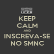 KEEP CALM AND INSCREVA-SE NO SMNC - Personalised Poster large