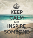 KEEP CALM AND INSPIRE SOMEONE - Personalised Poster large