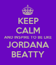 KEEP CALM AND INSPIRE TO BE LIKE JORDANA BEATTY - Personalised Poster large