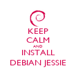 KEEP CALM AND INSTALL DEBIAN JESSIE - Personalised Poster large