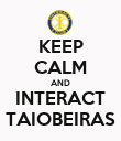 KEEP CALM AND INTERACT TAIOBEIRAS - Personalised Poster large