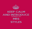 KEEP CALM AND INTRODUCE YOURSELF AS MRS STYLES - Personalised Poster large