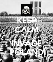 KEEP CALM AND INVADE POLAND - Personalised Poster large