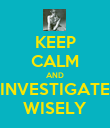 KEEP CALM AND INVESTIGATE WISELY - Personalised Poster large
