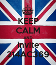 KEEP CALM AND invite 214AC369 - Personalised Poster large