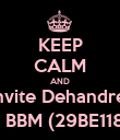 KEEP CALM AND invite Dehandre  on BBM (29BE1183) - Personalised Poster large