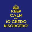 KEEP CALM AND IO CREDO RISORGERO' - Personalised Poster large