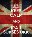KEEP CALM AND IPA 1 SUKSES UKK - Personalised Poster large