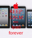 KEEP CALM AND Ipad forever - Personalised Poster large