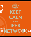 KEEP CALM AND IPER NETWORK - Personalised Poster large