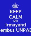 KEEP CALM AND Irmayanti tembus UNPAD - Personalised Poster large