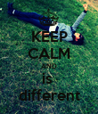KEEP CALM AND is  different - Personalised Poster large