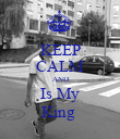 KEEP CALM AND Is My King  - Personalised Poster large