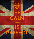 KEEP CALM AND IS PERFECT - Personalised Poster large