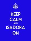 KEEP CALM AND ISADORA ON - Personalised Poster large