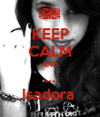 KEEP CALM AND ... Isadora  - Personalised Poster large