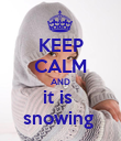 KEEP CALM AND it is  snowing  - Personalised Poster large
