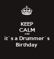 KEEP CALM AND it`s a Drummer`s Birthday  - Personalised Poster large