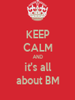 KEEP CALM AND it's all about BM - Personalised Poster large