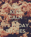 KEEP CALM AND IT'S FRIDAY BITCHES - Personalised Poster large