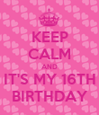 KEEP CALM AND IT'S MY 16TH BIRTHDAY - Personalised Poster large