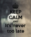 KEEP CALM AND It's never too late - Personalised Poster large