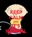 KEEP CALM AND IT'S NORMAL - Personalised Poster large