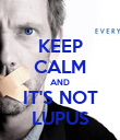 KEEP CALM AND IT'S NOT LUPUS - Personalised Poster large