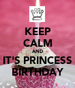 KEEP CALM AND IT'S PRINCESS BIRTHDAY - Personalised Poster large