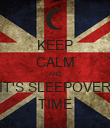 KEEP CALM AND IT'S SLEEPOVER TIME - Personalised Poster large