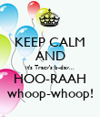 KEEP CALM AND it's Tracy's b-day... HOO-RAAH whoop-whoop! - Personalised Poster large