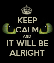 KEEP CALM AND IT WILL BE ALRIGHT - Personalised Poster large