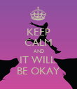 KEEP CALM AND IT WILL  BE OKAY - Personalised Poster large