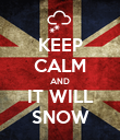 KEEP CALM AND IT WILL SNOW - Personalised Poster large