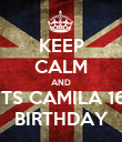 KEEP CALM AND ITS CAMILA 16 BIRTHDAY - Personalised Poster large