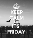 KEEP CALM AND ITS  FRIDAY - Personalised Poster large