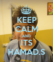 KEEP CALM AND ITS HAMAD.S - Personalised Poster large
