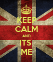KEEP CALM AND ITS  ME - Personalised Poster large