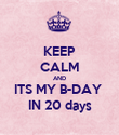 KEEP CALM AND ITS MY B-DAY  IN 20 days - Personalised Poster large