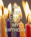 KEEP CALM AND ITS MY BIRTHDAY - Personalised Poster large