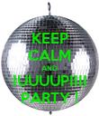 KEEP CALM AND IUUUUPIIII PARTY ! - Personalised Poster large