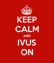 KEEP CALM AND IVUS ON - Personalised Poster large