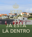 KEEP CALM AND   JÁ ESTÁ     LÁ DENTRO   - Personalised Poster small