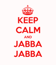 KEEP CALM AND JABBA JABBA - Personalised Poster large