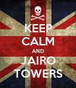 KEEP CALM AND JAIRO TOWERS - Personalised Poster large