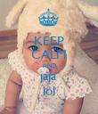 KEEP CALM AND jaja lol - Personalised Poster large