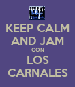 KEEP CALM AND JAM CON LOS CARNALES - Personalised Poster large